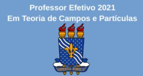 Concurso Público de Provas e Títulos do Departamento de Física – Teoria de Campos e Partículas